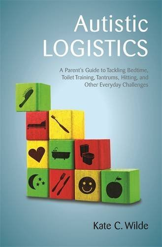 autistic-logistics-a-parents-guide-to-tackling-bedtime-toilet-training-tantrums-hitting-and-other-everyday-challenges